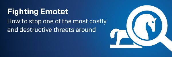 Fighting Emotet: How to stop one of the most costly and destructive threats around.